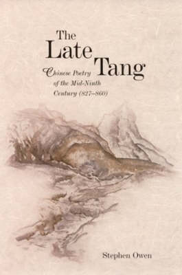 The Late Tang: Chinese Poetry of the Mid-Ninth Century (827-860) - Harvard East Asian Monographs No. 264 (Hardback)
