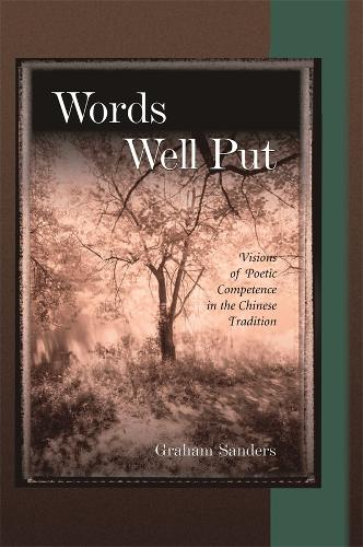 Words Well Put: Visions of Poetic Competence in the Chinese Tradition - Harvard-Yenching Institute Publications No. 60 (Hardback)