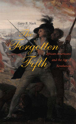 The Forgotten Fifth: African Americans in the Age of Revolution - The Nathan I. Huggins Lectures (Hardback)