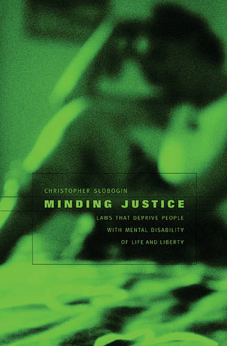 Minding Justice: Laws That Deprive People with Mental Disability of Life and Liberty (Hardback)