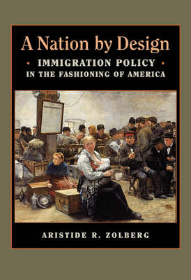 A Nation by Design: Immigration Policy in the Fashioning of America (Hardback)