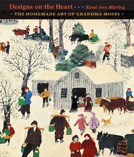 Designs on the Heart: The Homemade Art of Grandma Moses (Hardback)