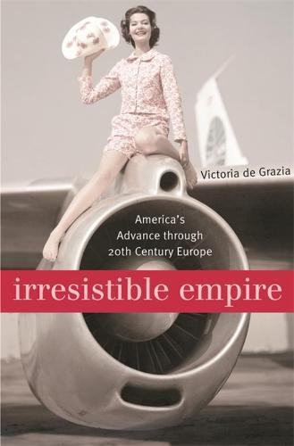 Irresistible Empire: America's Advance Through Twentieth-Century Europe (Paperback)