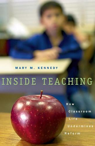 Inside Teaching: How Classroom Life Undermines Reform (Paperback)