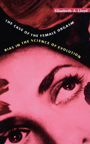 The Case of the Female Orgasm: Bias in the Science of Evolution (Paperback)