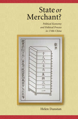 State or Merchant: Political Economy and Political Process in 1740s China - Harvard East Asian Monographs No. 273 (Hardback)