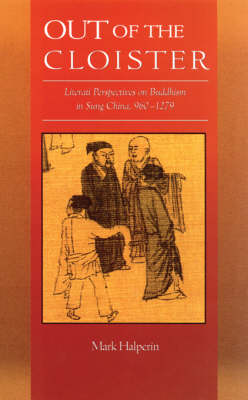 Out of the Cloister: Literati Perspectives on Buddhism in Sung China 960-1279 - Harvard East Asian Monographs No. 272 (Hardback)