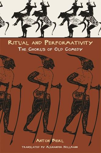 Ritual and Performativity: The Chorus in Old Comedy - Hellenic Studies Series v. 20 (Paperback)