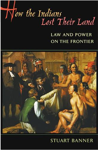 How the Indians Lost Their Land: Law and Power on the Frontier (Paperback)