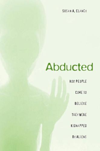 Abducted: How People Come to Believe They Were Kidnapped by Aliens (Paperback)