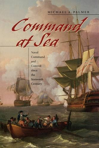 Command at Sea: Naval Command and Control since the Sixteenth Century (Paperback)