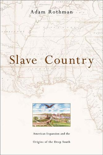 Slave Country: American Expansion and the Origins of the Deep South (Paperback)