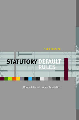 Statutory Default Rules: How to Interpret Unclear Legislation (Hardback)