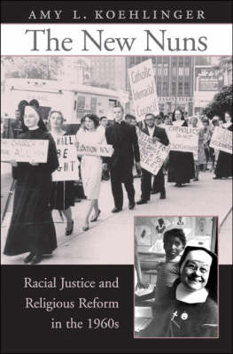 The New Nuns: Racial Justice and Religious Reform in the 1960s (Hardback)