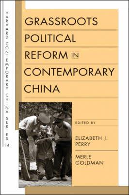 Grassroots Political Reform in Contemporary China - Harvard Contemporary China Series v. 14 (Hardback)