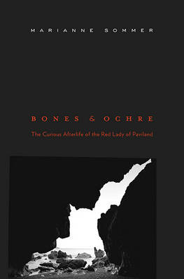 Bones and Ochre: The Curious Afterlife of the Red Lady of Paviland (Hardback)