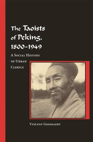 The Taoists of Peking, 1800-1949: A Social History of Urban Clerics - Harvard East Asian Monographs No. 284 (Hardback)
