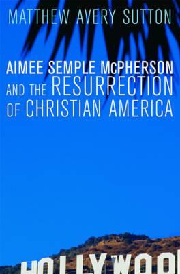 Aimee Semple McPherson and the Resurrection of Christian America (Hardback)