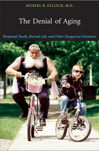 The Denial of Aging: Perpetual Youth, Eternal Life, and Other Dangerous Fantasies (Paperback)