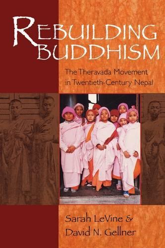 Rebuilding Buddhism: The Theravada Movement in Twentieth-Century Nepal (Paperback)