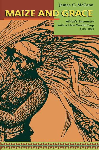 Maize and Grace: Africa's Encounter with a New World Crop, 1500-2000 (Paperback)