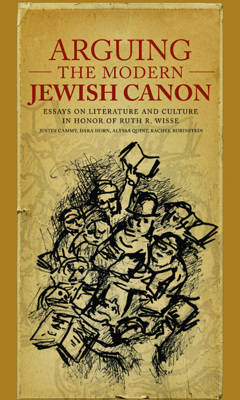 Arguing the Modern Jewish Canon: Essays on Literature and Culture in Honor of Ruth R. Wisse - Harvard Center for Jewish Studies (Hardback)