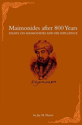 Maimonides After 800 Years: Essays on Maimonides and His Influence - Harvard Center for Jewish Studies (Hardback)