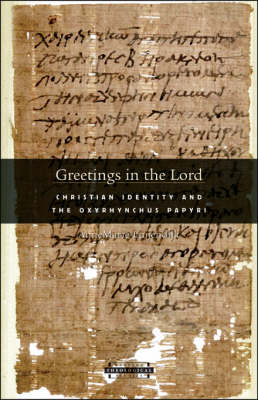 Greetings in the Lord: Christian Identity and the Oxyrhynchus Papyri - Harvard Theological Studies No. 59 (Paperback)