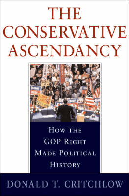 The Conservative Ascendancy: How the GOP Right Made Political History (Hardback)