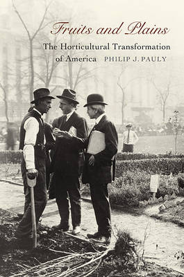 Fruits and Plains: The Horticultural Transformation of America (Hardback)