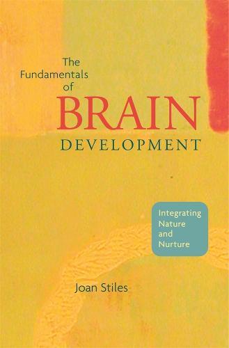 The Fundamentals of Brain Development: Integrating Nature and Nurture (Hardback)