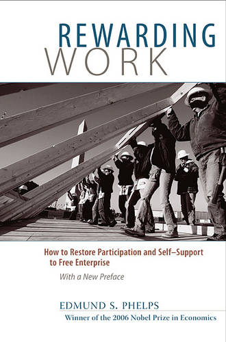 Rewarding Work: How to Restore Participation and Self-Support to Free Enterprise (Paperback)