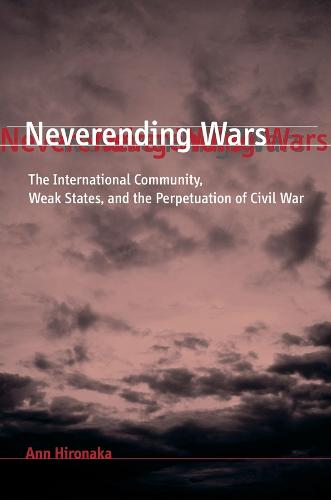 Neverending Wars: The International Community, Weak States, and the Perpetuation of Civil War (Paperback)