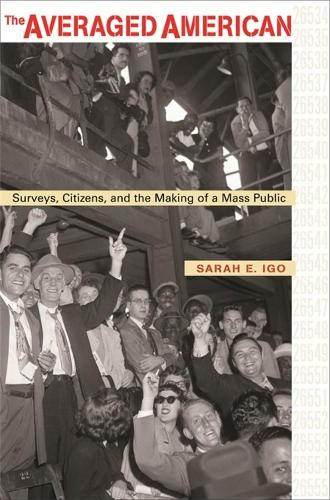 The Averaged American: Surveys, Citizens, and the Making of a Mass Public (Paperback)