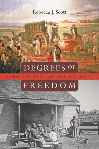 Degrees of Freedom: Louisiana and Cuba After Slavery (Paperback)