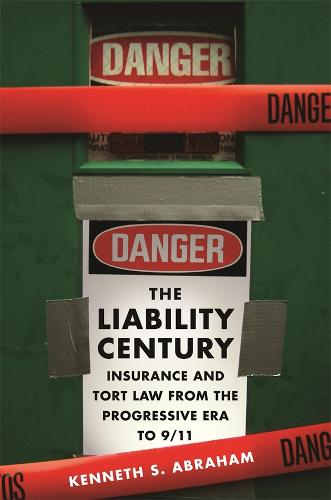 The Liability Century: Insurance and Tort Law from the Progressive Era to 9/11 (Hardback)