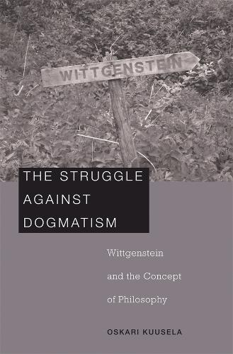 The Struggle against Dogmatism: Wittgenstein and the Concept of Philosophy (Hardback)