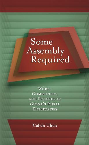 Some Assembly Required: Work, Community, and Politics in China's Rural Enterprises - Harvard East Asian Monographs No. 302 (Hardback)