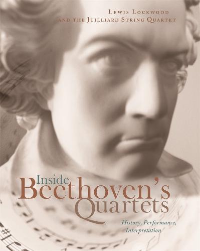 Inside Beethoven's Quartets: History, Performance, Interpretation