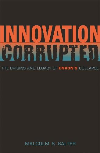 Innovation Corrupted: The Origins and Legacy of Enron's Collapse (Hardback)