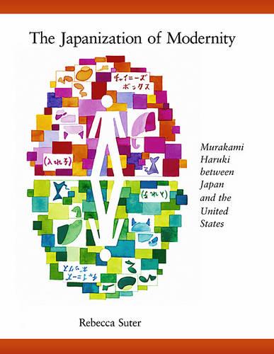 The Japanization of Modernity: Murakami Haruki Between Japan and the United States - Harvard East Asian Monographs No. 298 (Hardback)