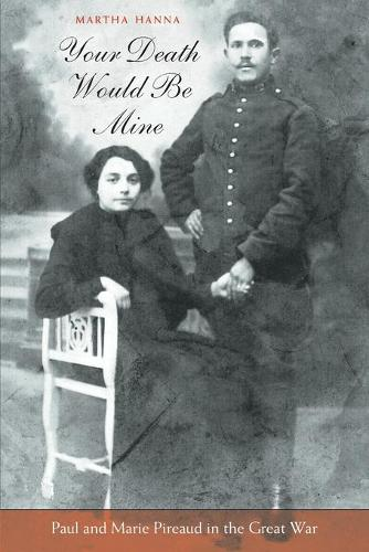 Your Death Would be Mine: Paul and Marie Pireaud in the Great War (Paperback)