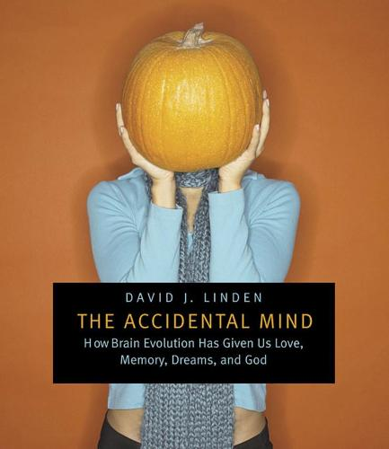 The Accidental Mind: How Brain Evolution Has Given Us Love, Memory, Dreams, and God (Paperback)