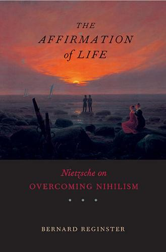 The Affirmation of Life: Nietzsche on Overcoming Nihilism (Paperback)