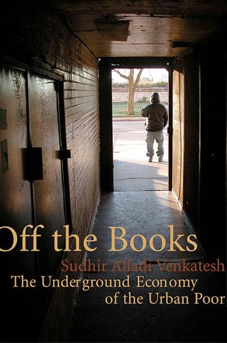 Off the Books: The Underground Economy of the Urban Poor (Paperback)