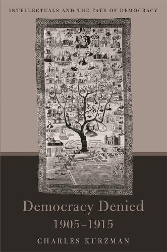 Democracy Denied, 1905-1915: Intellectuals and the Fate of Democracy (Hardback)