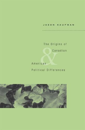 The Origins of Canadian and American Political Differences (Hardback)