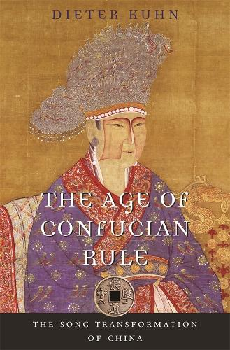 The Age of Confucian Rule: The Song Transformation of China - History of Imperial China 4 (Hardback)
