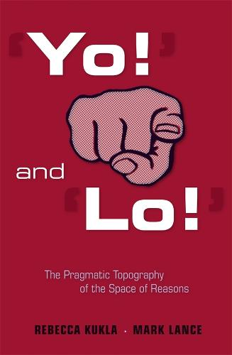 'Yo!' and 'Lo!': The Pragmatic Topography of the Space of Reasons (Hardback)