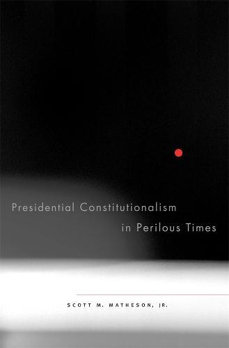 Presidential Constitutionalism in Perilous Times (Hardback)
